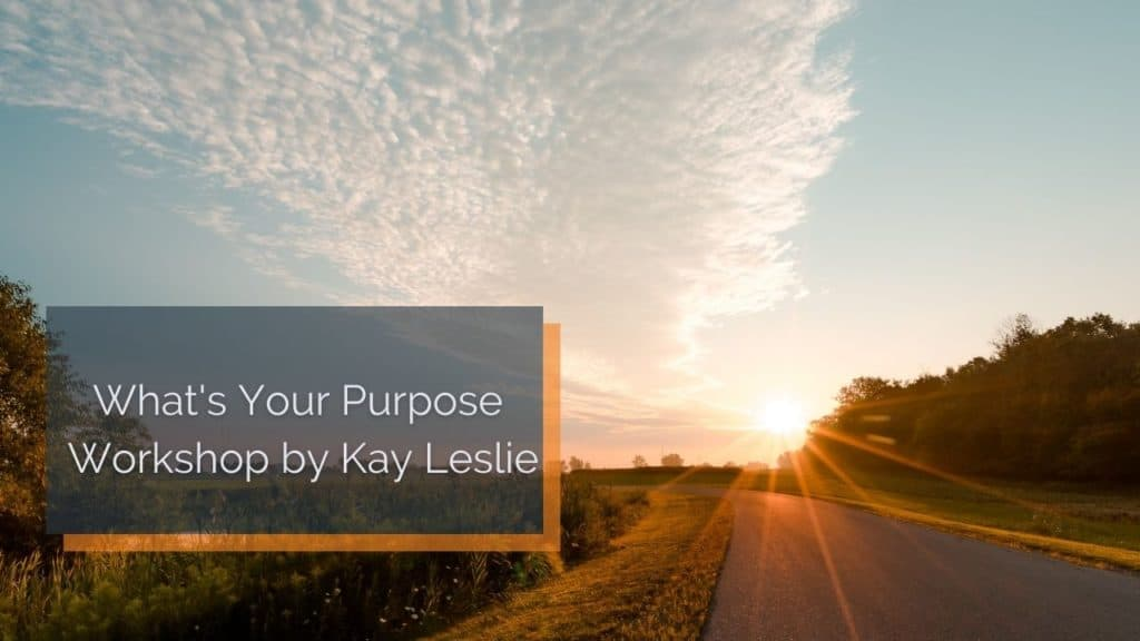 What's Your Purpose – Workshop by Kay Leslie