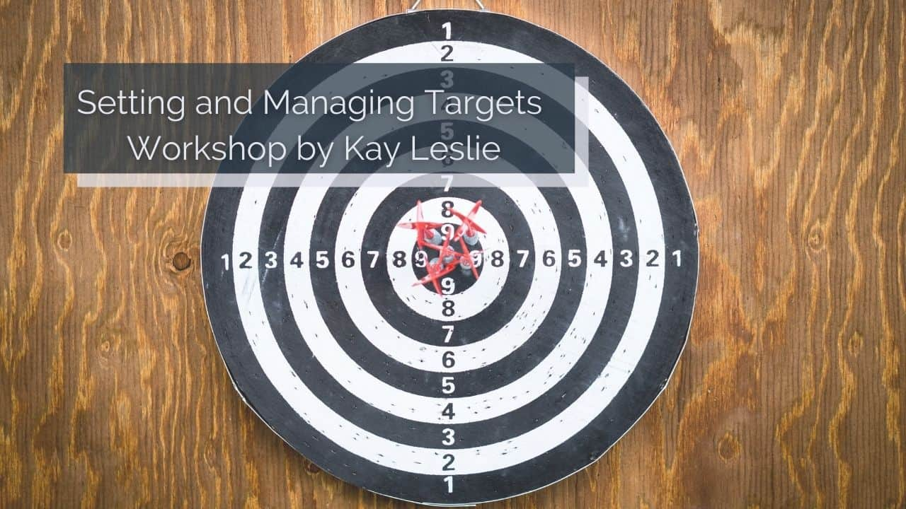 Setting and managing targets – Workshop by Kay Leslie