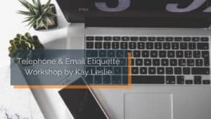 Telephone and Email Etiquette – Workshop by Kay Leslie