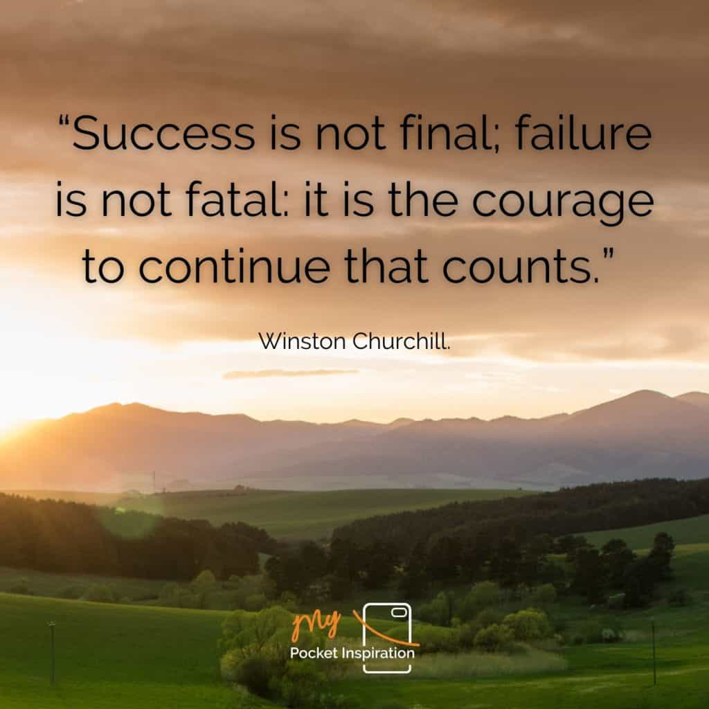 Have the courage to continue